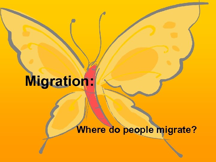 Migration: Where do people migrate?