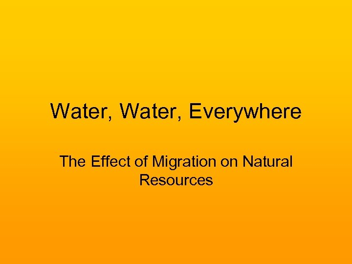 Water, Everywhere The Effect of Migration on Natural Resources