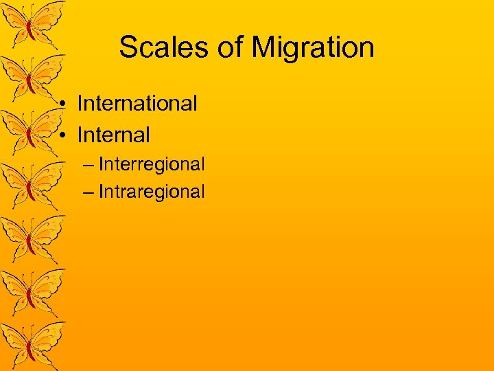 Scales of Migration • International • Internal – Interregional – Intraregional