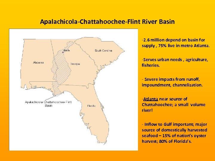 Apalachicola-Chattahoochee-Flint River Basin -2. 6 million depend on basin for supply , 75% live