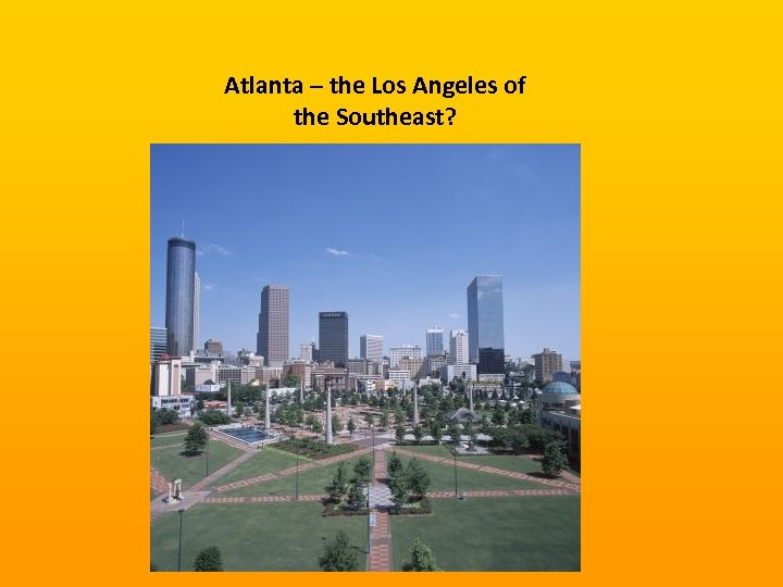 Atlanta – the Los Angeles of the Southeast?