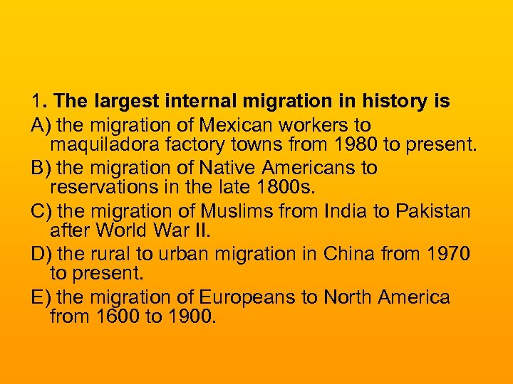1. The largest internal migration in history is A) the migration of Mexican workers