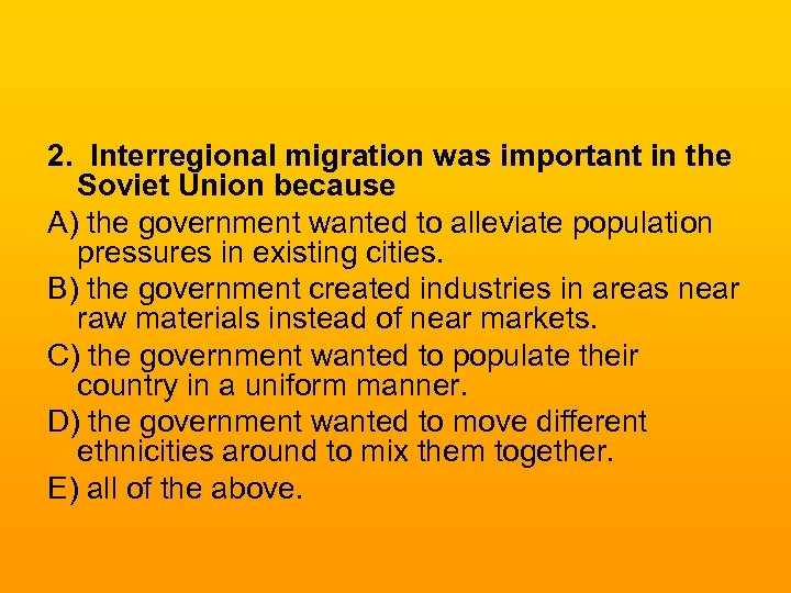 2. Interregional migration was important in the Soviet Union because A) the government wanted
