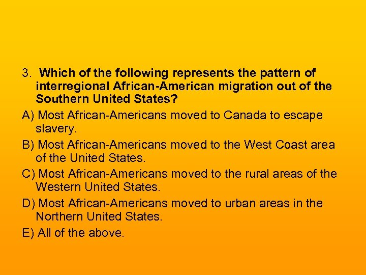 3. Which of the following represents the pattern of interregional African-American migration out of