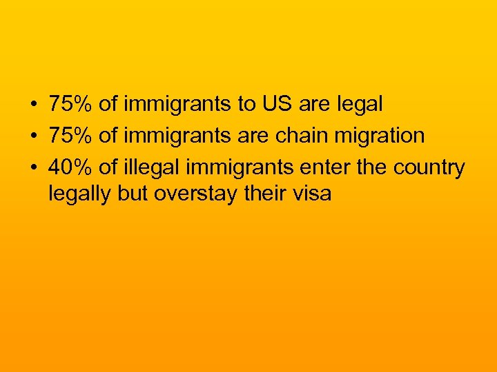 • 75% of immigrants to US are legal • 75% of immigrants are