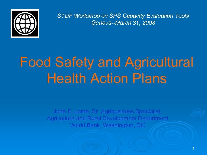 STDF Workshop on SPS Capacity Evaluation Tools Geneva--March 31, 2008 Food Safety and Agricultural