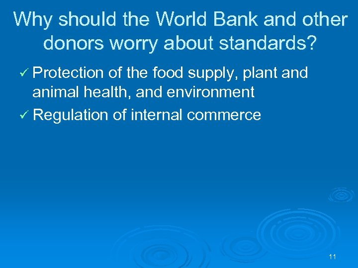 Why should the World Bank and other donors worry about standards? ü Protection of