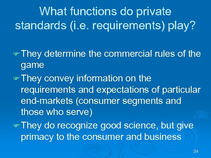 What functions do private standards (i. e. requirements) play? F They determine the commercial