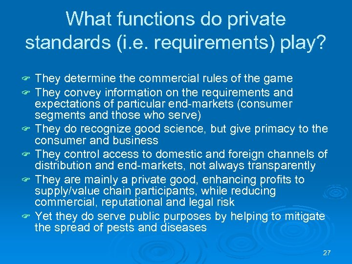 What functions do private standards (i. e. requirements) play? F F F They determine