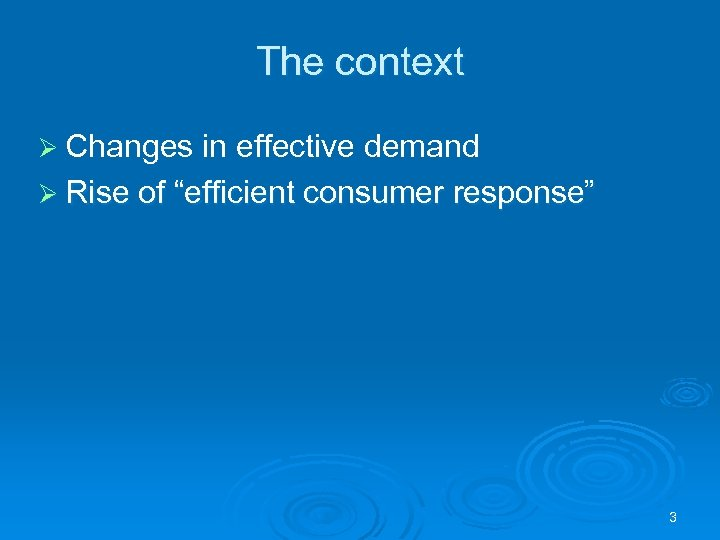"The context Ø Changes in effective demand Ø Rise of ""efficient consumer response"" 3"