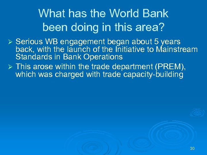 What has the World Bank been doing in this area? Serious WB engagement began