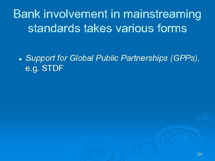 Bank involvement in mainstreaming standards takes various forms l Support for Global Public Partnerships