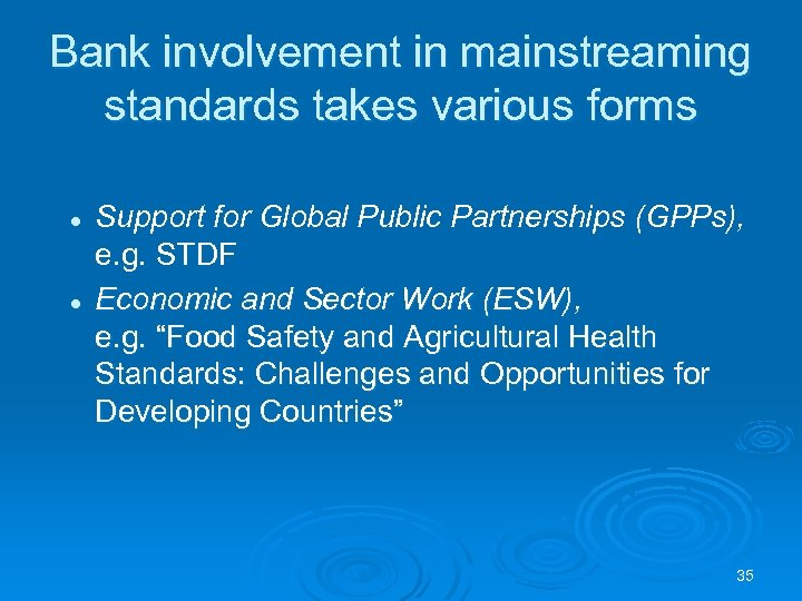 Bank involvement in mainstreaming standards takes various forms l l Support for Global Public
