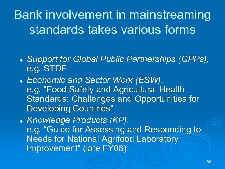 Bank involvement in mainstreaming standards takes various forms l l l Support for Global