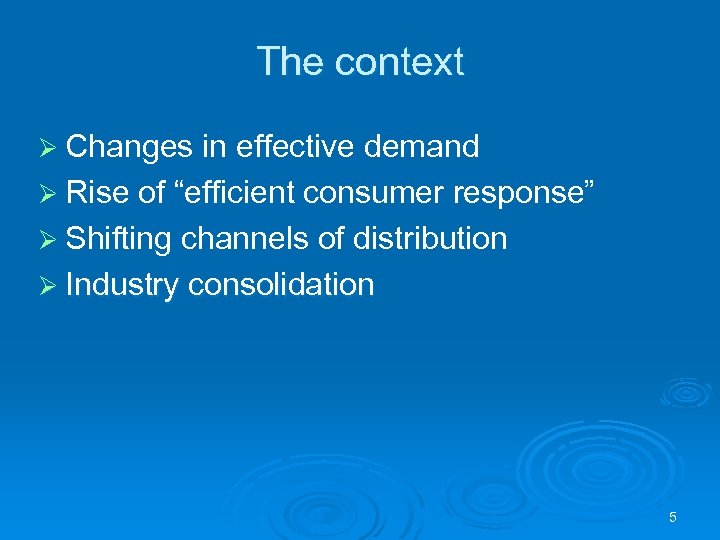 "The context Ø Changes in effective demand Ø Rise of ""efficient consumer response"" Ø"