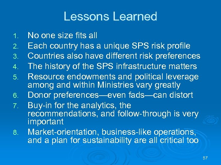 Lessons Learned No one size fits all Each country has a unique SPS risk