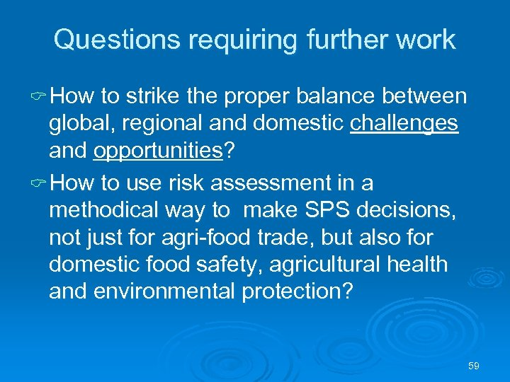 Questions requiring further work C How to strike the proper balance between global, regional