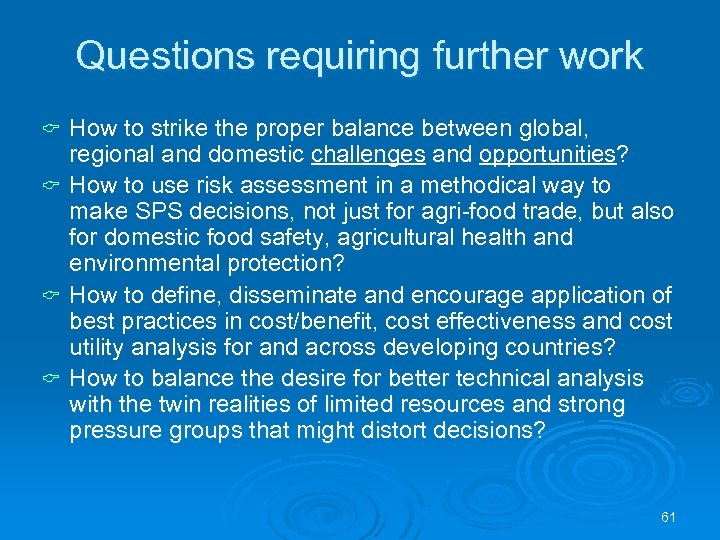 Questions requiring further work How to strike the proper balance between global, regional and