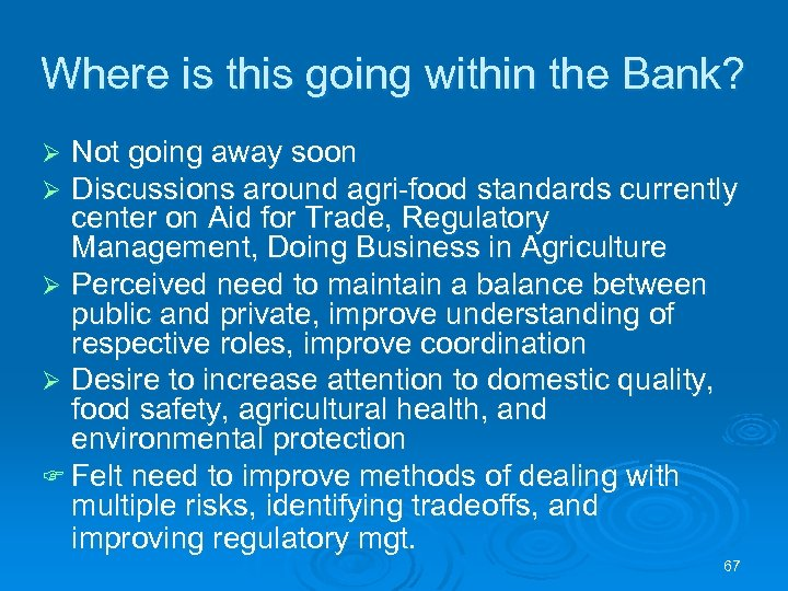 Where is this going within the Bank? Not going away soon Discussions around agri-food