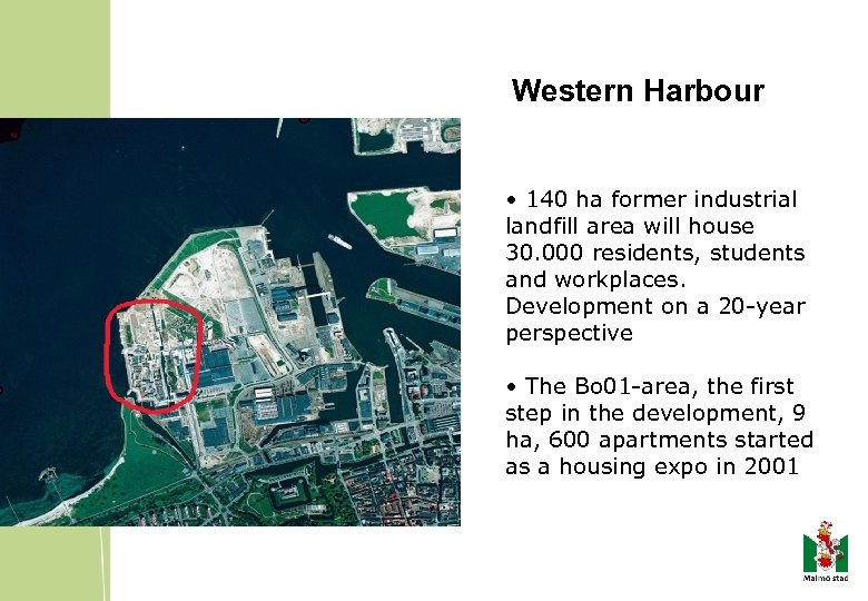 Western Harbour • 140 ha former industrial landfill area will house 30. 000 residents,