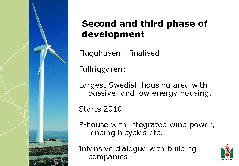 Second and third phase of development Flagghusen - finalised Fullriggaren: Largest Swedish housing area