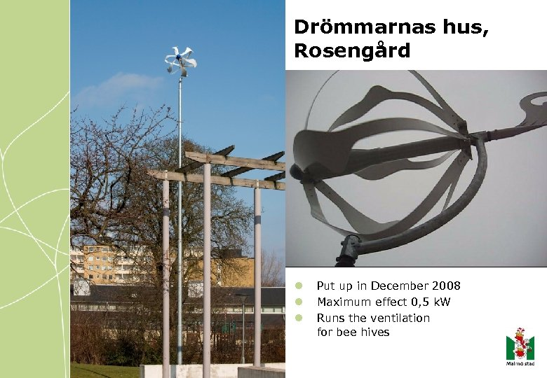 Drömmarnas hus, Rosengård l l l Put up in December 2008 Maximum effect 0,