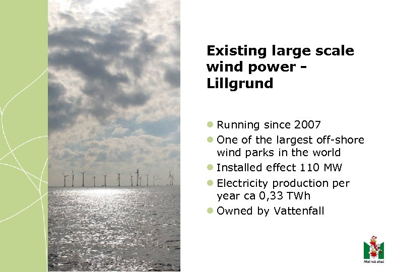 Existing large scale wind power Lillgrund l Running since 2007 l One of the
