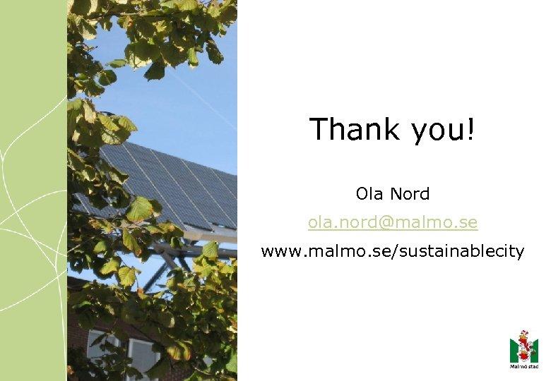 Thank you! Ola Nord ola. nord@malmo. se www. malmo. se/sustainablecity
