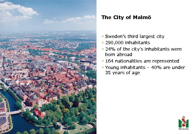 The City of Malmö • Sweden's third largest city • 290, 000 inhabitants •
