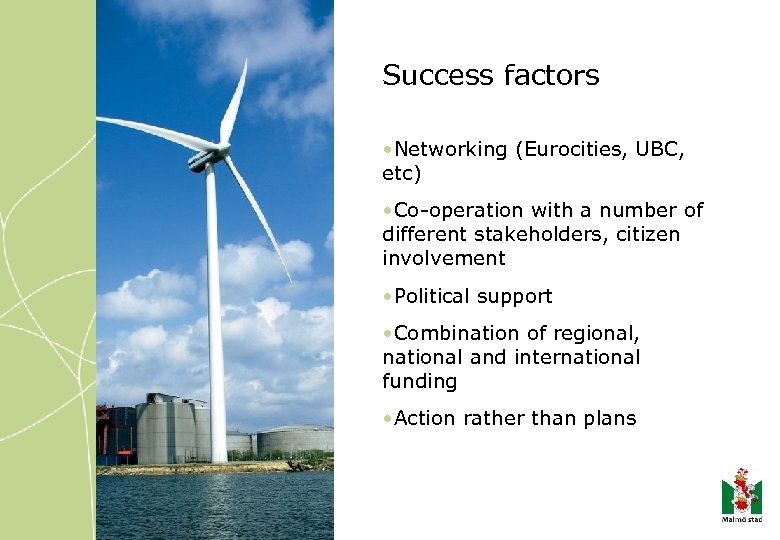 Success factors • Networking (Eurocities, UBC, etc) • Co-operation with a number of different