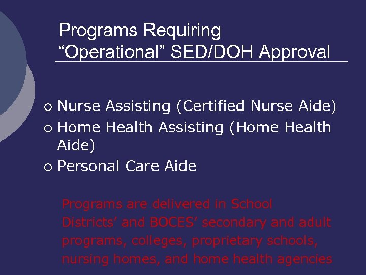 "Programs Requiring ""Operational"" SED/DOH Approval Nurse Assisting (Certified Nurse Aide) ¡ Home Health Assisting"