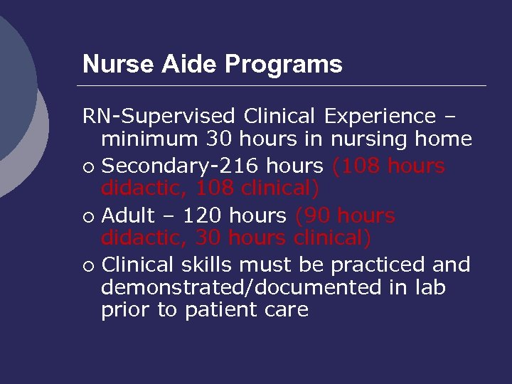 Nurse Aide Programs RN-Supervised Clinical Experience – minimum 30 hours in nursing home ¡