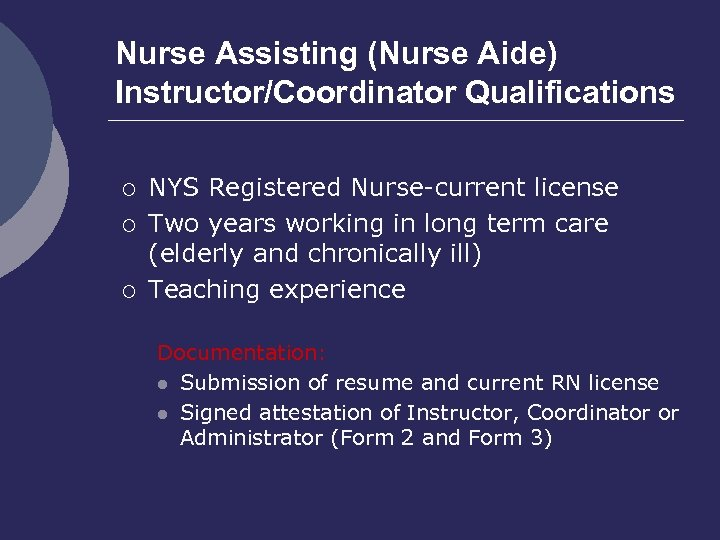 Nurse Assisting (Nurse Aide) Instructor/Coordinator Qualifications ¡ ¡ ¡ NYS Registered Nurse-current license Two