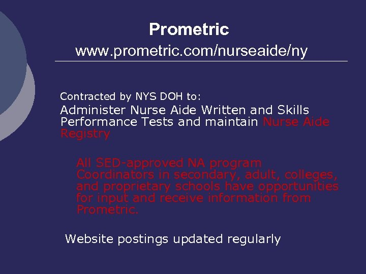 Prometric www. prometric. com/nurseaide/ny Contracted by NYS DOH to: Administer Nurse Aide Written and