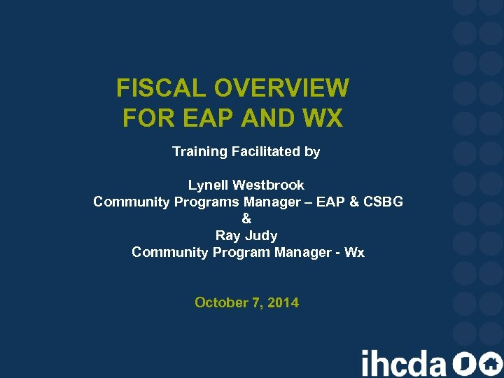 FISCAL OVERVIEW FOR EAP AND WX Training Facilitated by Lynell Westbrook Community Programs Manager