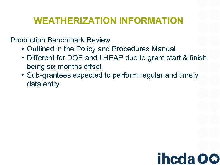 WEATHERIZATION INFORMATION Production Benchmark Review • Outlined in the Policy and Procedures Manual •