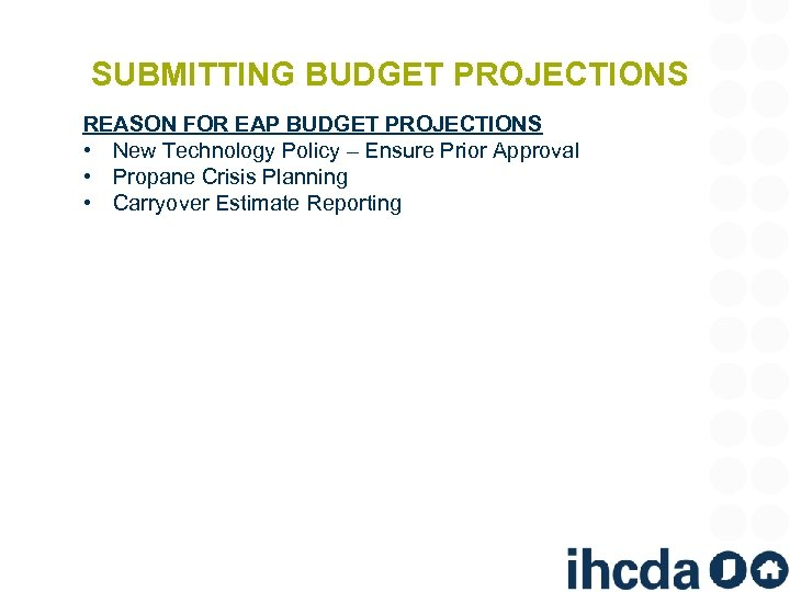 SUBMITTING BUDGET PROJECTIONS REASON FOR EAP BUDGET PROJECTIONS • New Technology Policy – Ensure