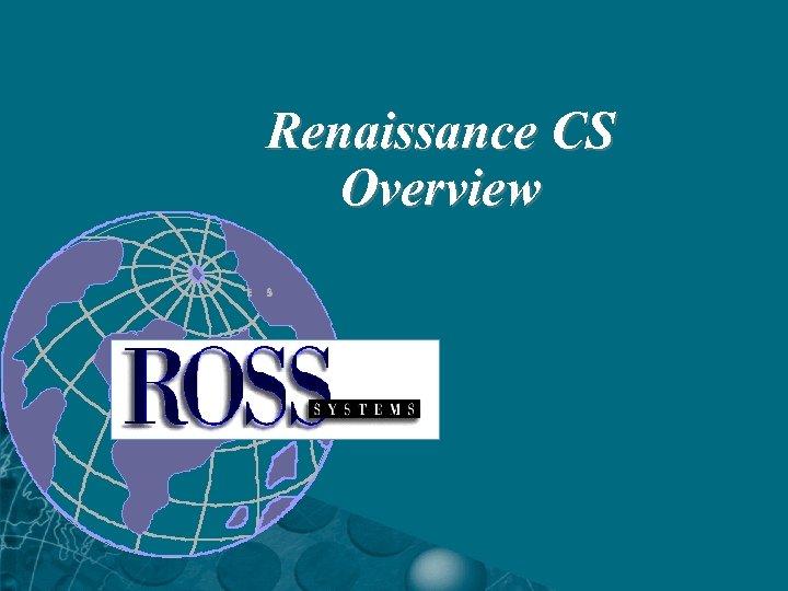 Renaissance CS Overview