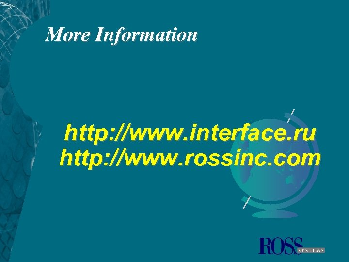 More Information http: //www. interface. ru http: //www. rossinc. com