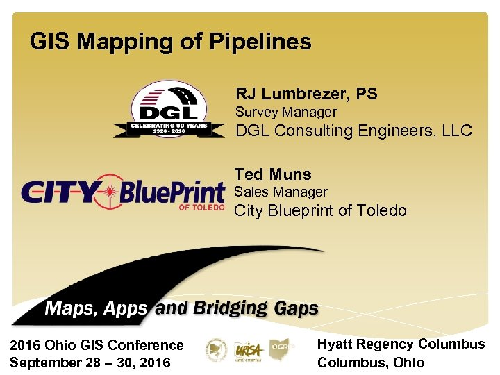 GIS Mapping of Pipelines RJ Lumbrezer, PS Survey Manager DGL Consulting Engineers, LLC Ted