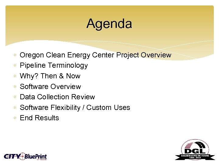 Agenda Oregon Clean Energy Center Project Overview Pipeline Terminology Why? Then & Now Software