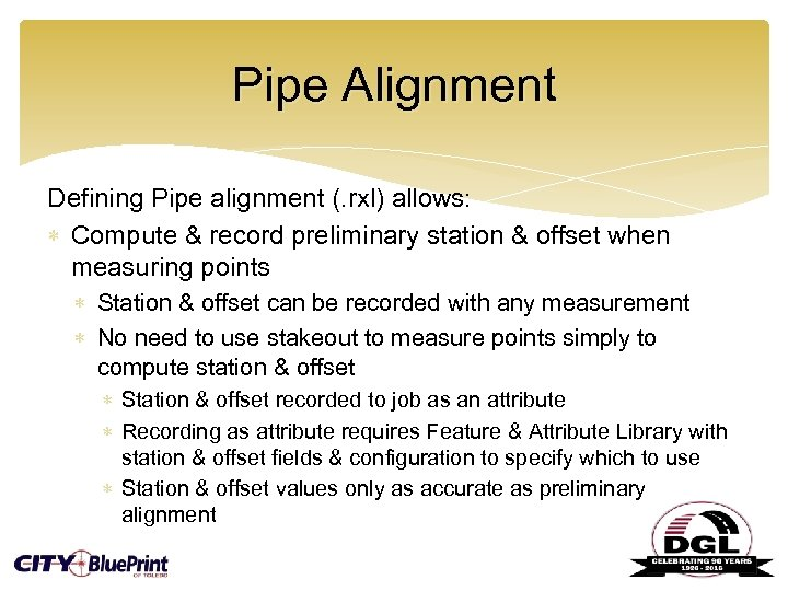 Pipe Alignment Defining Pipe alignment (. rxl) allows: Compute & record preliminary station &