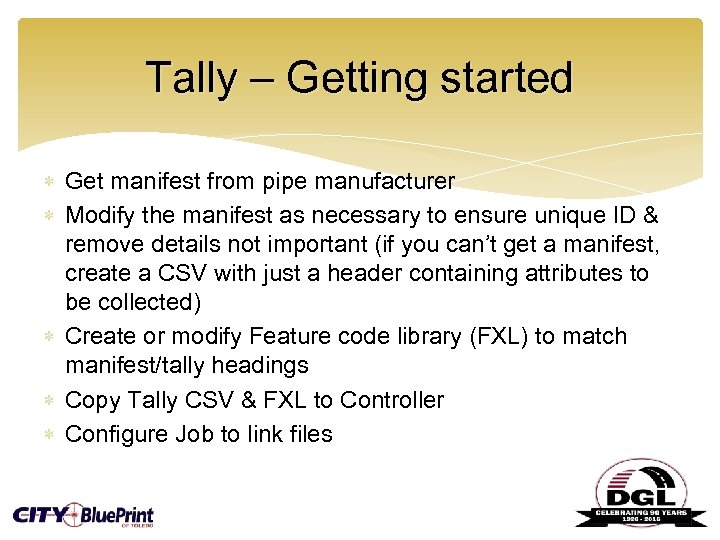 Tally – Getting started Get manifest from pipe manufacturer Modify the manifest as necessary