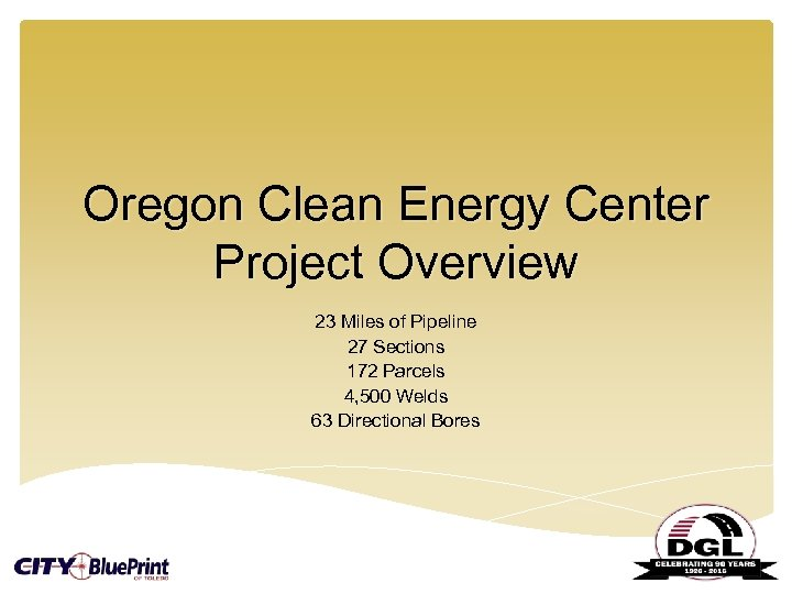 Oregon Clean Energy Center Project Overview 23 Miles of Pipeline 27 Sections 172 Parcels