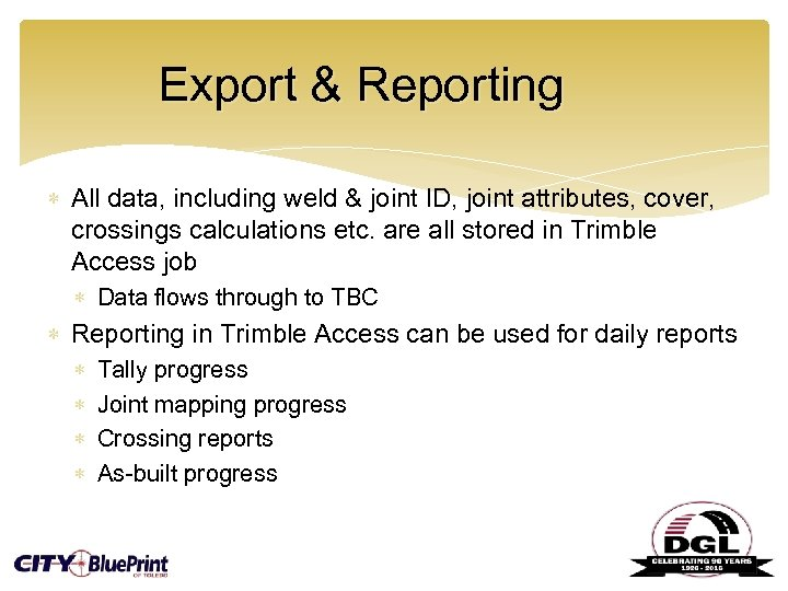 Export & Reporting All data, including weld & joint ID, joint attributes, cover, crossings