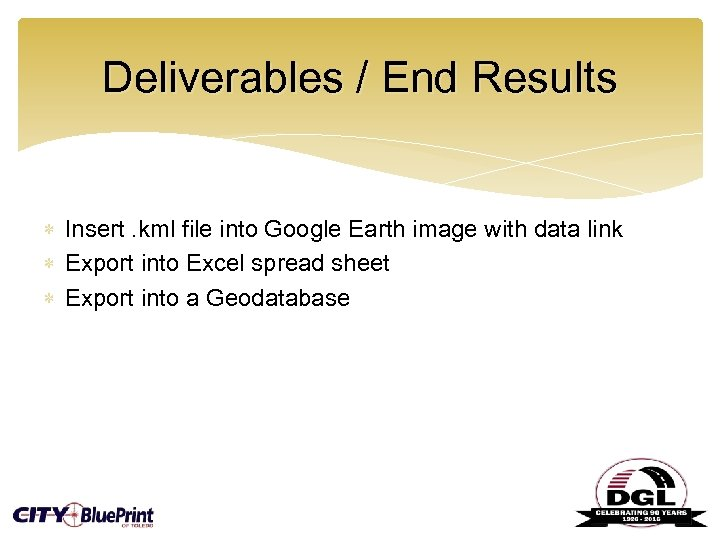 Deliverables / End Results Insert. kml file into Google Earth image with data link
