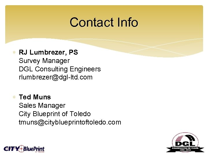 Contact Info RJ Lumbrezer, PS Survey Manager DGL Consulting Engineers rlumbrezer@dgl-ltd. com Ted Muns