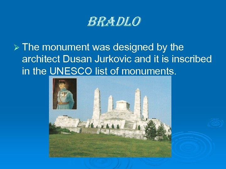 bra. Dlo Ø The monument was designed by the architect Dusan Jurkovic and it
