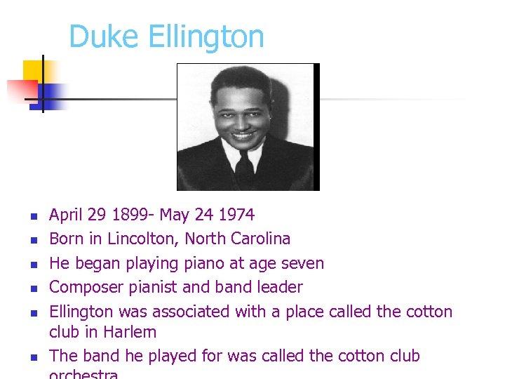 Duke Ellington n n n April 29 1899 - May 24 1974 Born in