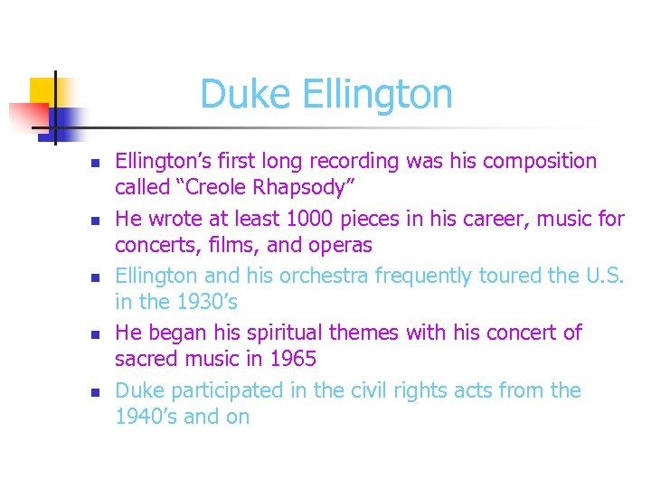 "Duke Ellington n n Ellington's first long recording was his composition called ""Creole Rhapsody"""